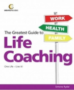 The Greatest Guide to Life Coaching