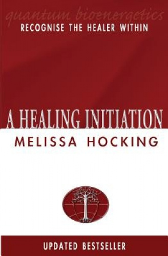 A Healing Initiation: Recognise the Healer within by Melissa Hocking.