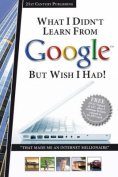 What I Didn't Learn from Google But Wish I Had!
