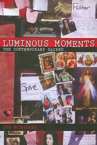 Luminous Moments: The Contemporary Sacred by Lyn McCredden.
