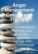 Anger Management Course and Training - Complete Handbook for Running Your Own Anger Management Workshops with Proven Techniques and Exercises