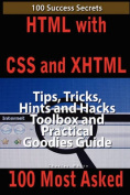 HTML with CSS and XHTML 100 Success Secrets, Tips, Tricks, Hints and Hacks Toolbox and Practical Goodies Guide