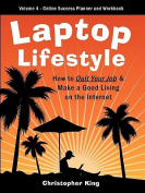 Laptop Lifestyle - How to Quit Your Job and Make a Good Living on the Internet