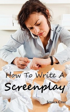 How to Write a Screenplay: Screenwriting Basics and Tips for Beginners. the Right Format and Structure, Software to Use, Mistakes to Avoid and Much More.