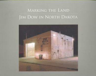 Marketing the Land: Jim Dow in North Dakota (Center Books on American Places)