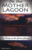 Anglers Book Supply Co 1-930546-62-9 On The Mother Lagoon - Fly-Fishing& The Spiritual Journey