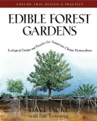 Edible Forest Gardens: Ecological Design and Practice for Temperate-Climate Permaculture