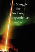 The Struggle for Air Force Independence