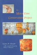 The Maya Vase Conservation Project [With CDROM]