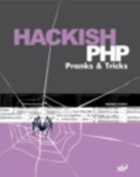 Hackish PHP Pranks & Tricks [With CD ROM]