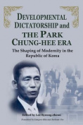 Developmental Dictatorship and the Park Chung Hee Era