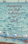 Shadows of the Echoes of Love