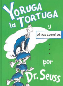 Yoruga la Tortuga y Otros Cuentos = Yertle the Turtle and Other Stories [Spanish]