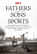 Fathers & Sons & Sports  : Great Writing by Buzz Bissinger, John Ed Bradley, Bill Geist, Donald Hall, Mark Kriegel, Norman MacLean, and Others