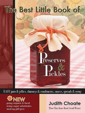 The Best Little Book of Preserves & Pickles: Easy Jams & Jellies, Chutneys & Condiments, Sauces, Spreads & Syrup