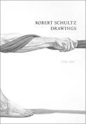 Robert Schultz Drawings, 1990-2007