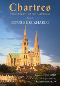 Chartres and the Birth of the Cathedral, Revised Edition
