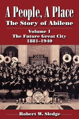 A People, a Place: The Story of Abilene: v.I: The Future Great City 1881-1940