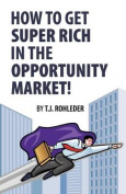 How to Get Super Rich in the Opportunity Market!