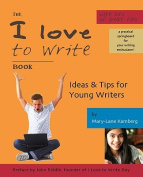 The I Love To Write Book - Ideas & Tips for Young Writers