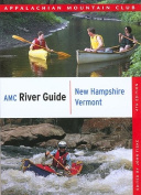 AMC River Guide New Hampshire/Vermont, 4th (Appalachian Mountain Club River Guide