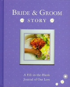 Bride & Groom Story  : A Fill-In-The-Blank Journal of Our Love