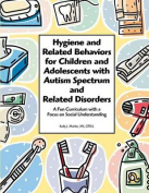 Hygiene and Related Behaviors for Children and Adolescents with Autism Spectrum and Related Disorders