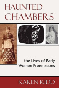 Haunted Chambers - the Lives of Early Women Freemasons