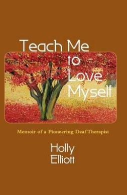 Teach Me to Love Myself: Memoir of a Pioneering Deaf Therapist
