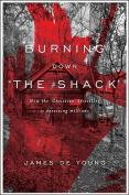 "Burning Down ""The Shack"""