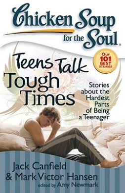 Chicken Soup for the Soul: Teens Talk Tough Times: Stories about the Hardest Parts of Being a Teenager (Chicken Soup for the Soul)