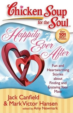 Happily Ever After: Fun and Heartwarming Stories about Finding and Enjoying Your Mate (Chicken Soup for the Soul)