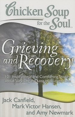 Chicken Soup for the Soul: Grieving and Recovery: 101 Inspirational and Comforting Stories about Surviving the Loss of a Loved One (Chicken Soup for the Soul)