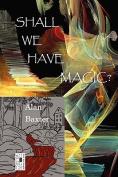 Shall We Have Magic?