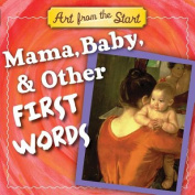 Mama, Baby, & Other First Words (Art from the Start) [Board book]