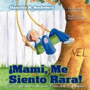 Mami, Me Siento Rara! La Experiencia de Una Nina Con Epilepsia  [Spanish]