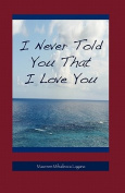 I Never Told You That I Love You