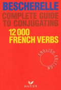 Complete Guide to Conjugating 12, 000 French Verbs