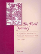 The Fools' Journey. a Myth of Obsession in Northern Renaissance Art