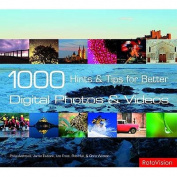 1000 Hints and Tips for Better Digital Photos and Videos