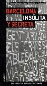 Barcelona Insolita y Secreta = Secret Barcelona [Spanish]