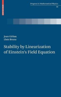 Stability by Linearization of Einstein's Field Equation (Progress in Mathematical Physics)