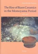 The Rise of Bizen Ceramics in the Momoyama Period, 1573-1615