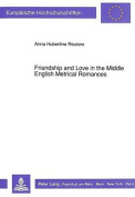 Friendship and Love in the Middle English Metrical Romances
