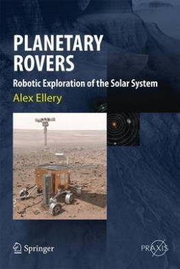 Planetary Rovers: Robotic Exploration of the Solar System: 2016 (Springer-Praxis Books)