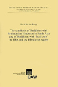 The Symbiosis of Buddhism with Brahmanism/Hinduism in South Asia and of Buddhism with 'Local Cults' in Tibet and the Himalayan Region (Osterreichische Akademie Der Wissenschaften