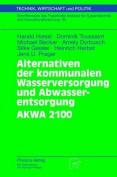 Alternativen Der Kommunalen Wasserversorgung Und Abwasserentsorgung Akwa 2100  [GER]