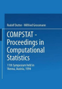 Compstat: Proceedings in Computational Statistics 11th Symposium Held in Vienna, Austria, 1994