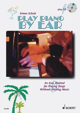 Play Piano by Ear: An Easy Method for Playing Songs without Reading Music