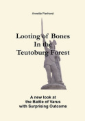 Looting of Bones In the Teutoburg Forest